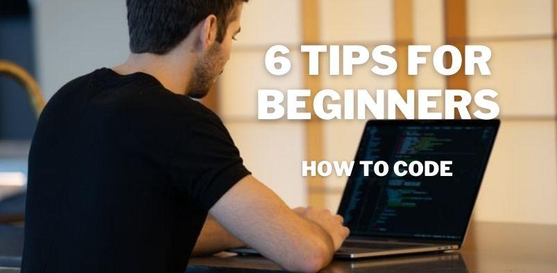 6 Beginner Tips for Learning How to code
